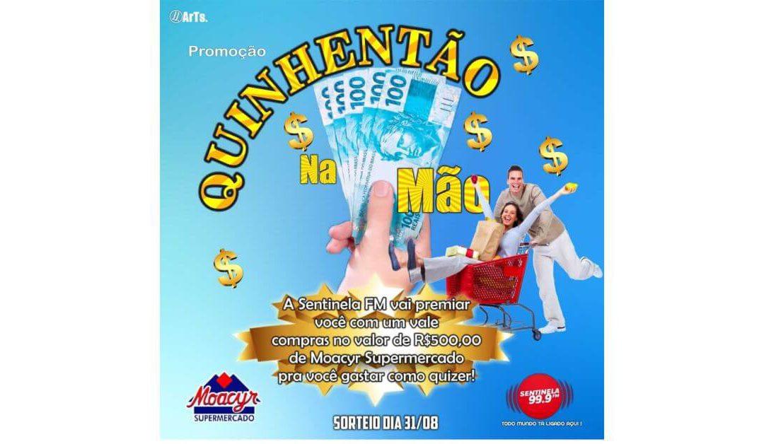 Promoção R$ 500,00 em compras no Moacyr Supermercado por conta da Sentinela FM?